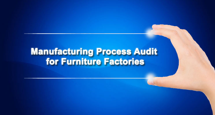 Manufacturing-Process-Audit-for-Furniture-Factories